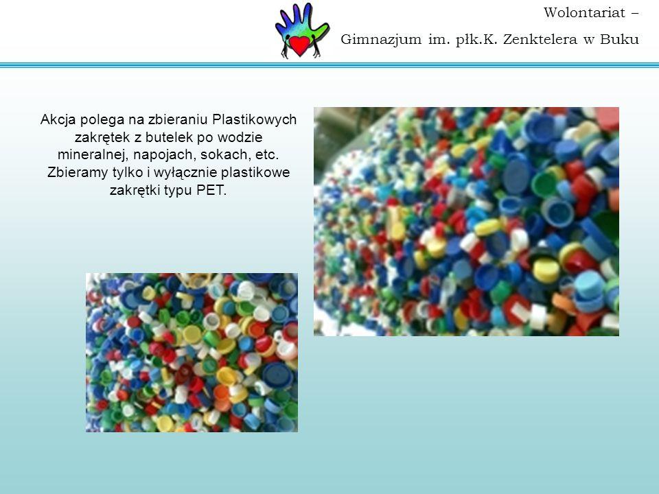 Wolontariat – Gimnazjum im. płk.K. Zenktelera w Buku Akcja polega na zbieraniu Plastikowych zakrętek z butelek po wodzie mineralnej, napojach, sokach,