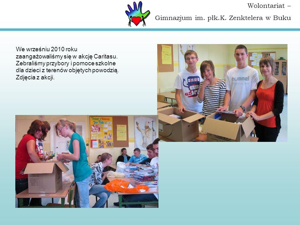 Wolontariat – Gimnazjum im. płk.K. Zenktelera w Buku We wrześniu 2010 roku zaangażowaliśmy się w akcję Caritasu. Zebraliśmy przybory i pomoce szkolne