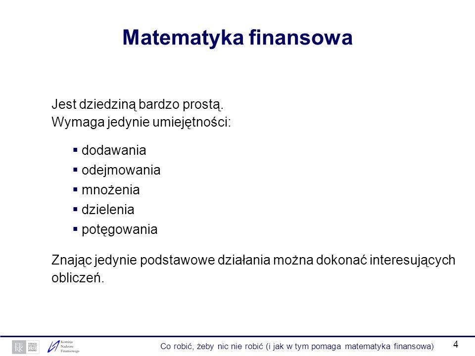 4 Matematyka finansowa odejmowania Jest dziedziną bardzo prostą.