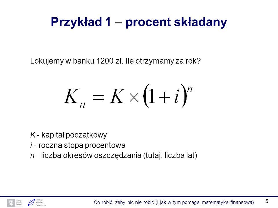 5 Przykład 1 – procent składany Lokujemy w banku 1200 zł.