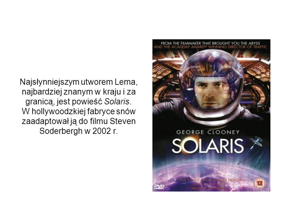 Najsłynniejszym utworem Lema, najbardziej znanym w kraju i za granicą, jest powieść Solaris. W hollywoodzkiej fabryce snów zaadaptował ją do filmu Ste