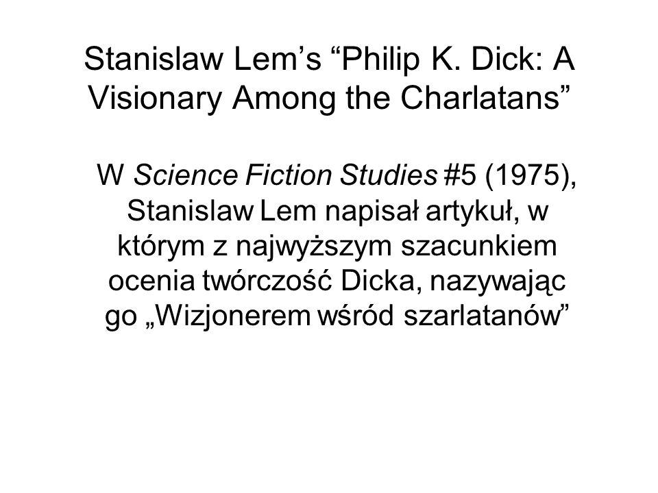 Stanislaw Lems Philip K. Dick: A Visionary Among the Charlatans W Science Fiction Studies #5 (1975), Stanislaw Lem napisał artykuł, w którym z najwyżs
