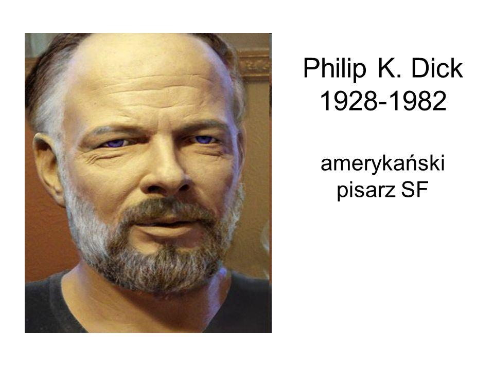 Philip K. Dick 1928-1982 amerykański pisarz SF