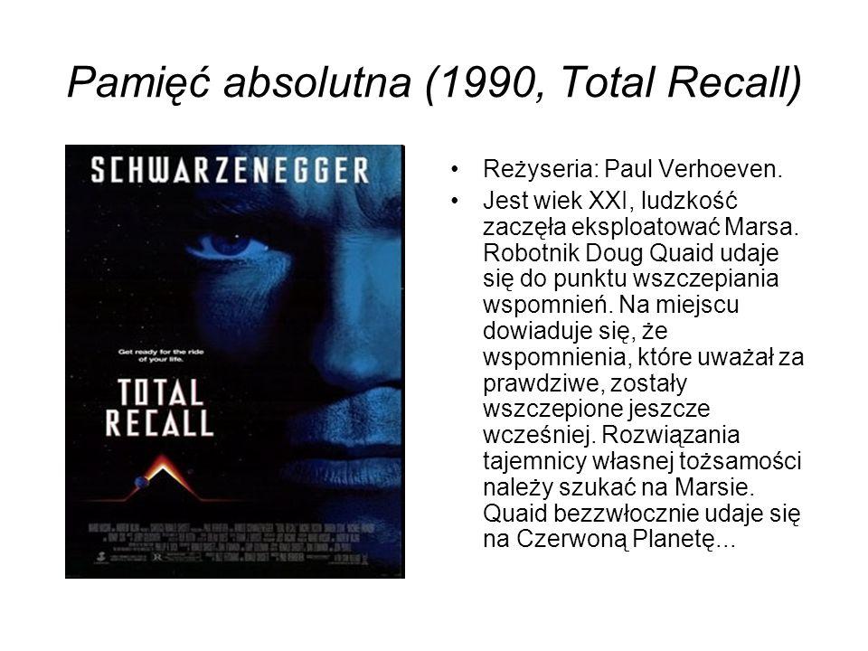Pamięć absolutna (1990, Total Recall) Reżyseria: Paul Verhoeven. Jest wiek XXI, ludzkość zaczęła eksploatować Marsa. Robotnik Doug Quaid udaje się do