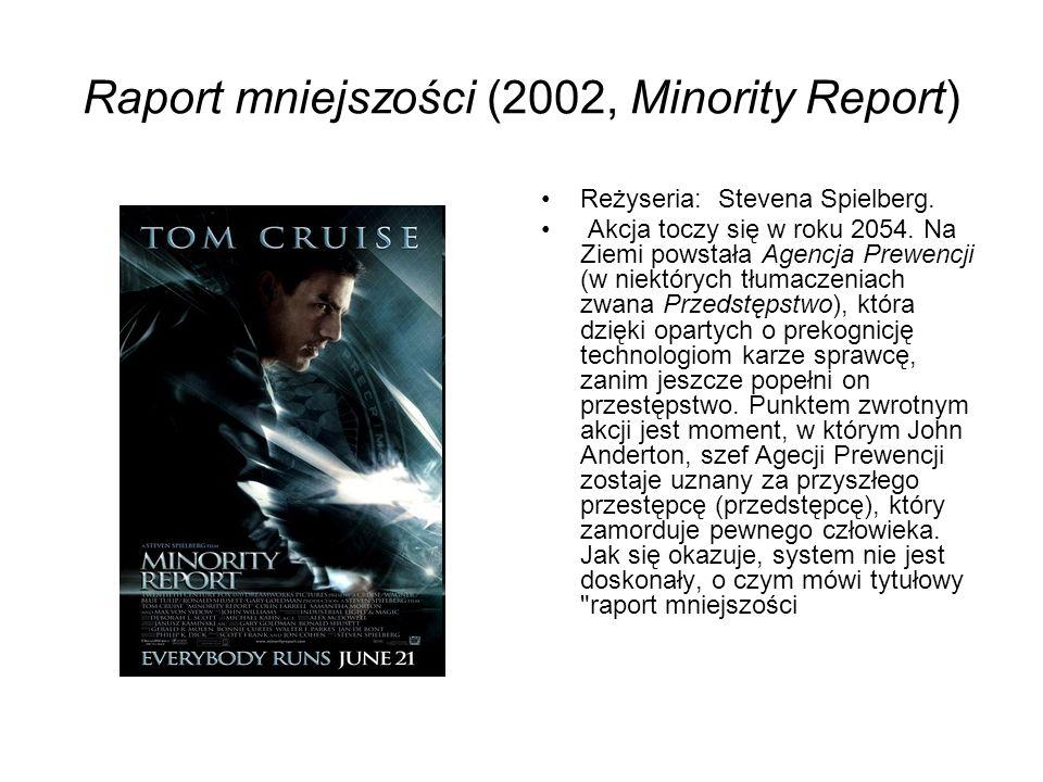 Raport mniejszości (2002, Minority Report) Reżyseria: Stevena Spielberg. Akcja toczy się w roku 2054. Na Ziemi powstała Agencja Prewencji (w niektóryc