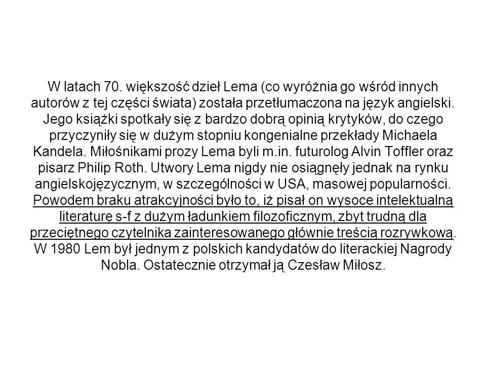 W latach 70. większość dzieł Lema (co wyróżnia go wśród innych autorów z tej części świata) została przetłumaczona na język angielski. Jego książki sp
