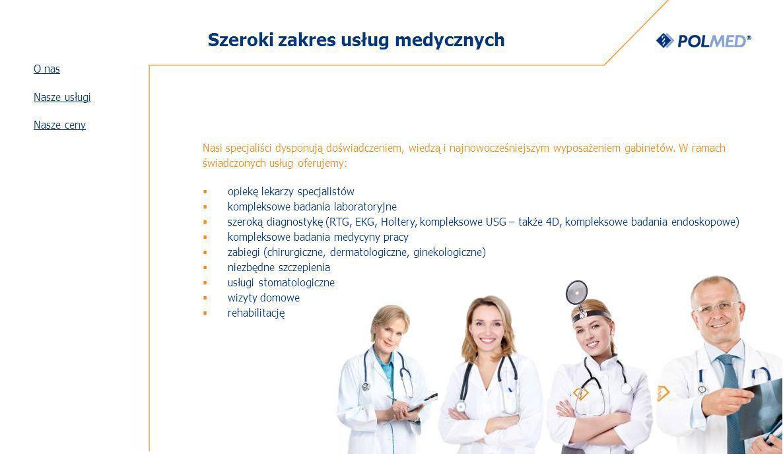 Szeroki zakres usług medycznych Nasi specjaliści dysponują doświadczeniem, wiedzą i najnowocześniejszym wyposażeniem gabinetów.