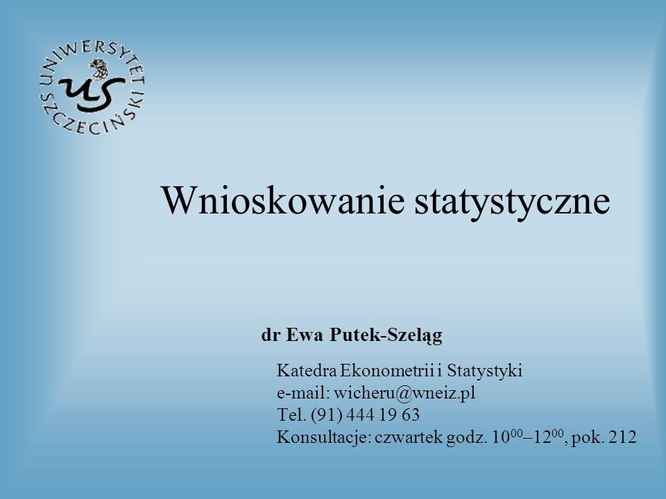 Wnioskowanie statystyczne Katedra Ekonometrii i Statystyki e-mail: wicheru@wneiz.pl Tel. (91) 444 19 63 Konsultacje: czwartek godz. 10 00 –12 00, pok.
