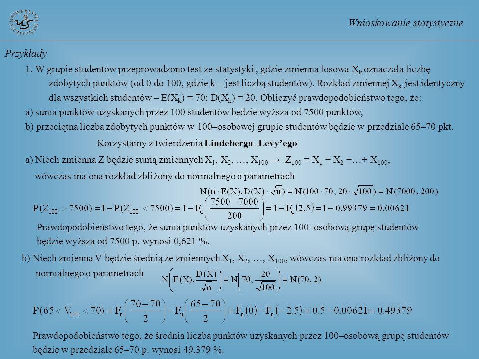 Przykłady 1. W grupie studentów przeprowadzono test ze statystyki, gdzie zmienna losowa X k oznaczała liczbę zdobytych punktów (od 0 do 100, gdzie k –