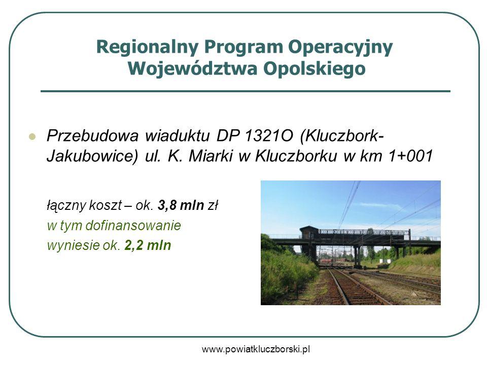 www.powiatkluczborski.pl Regionalny Program Operacyjny Województwa Opolskiego Przebudowa wiaduktu DP 1321O (Kluczbork- Jakubowice) ul. K. Miarki w Klu