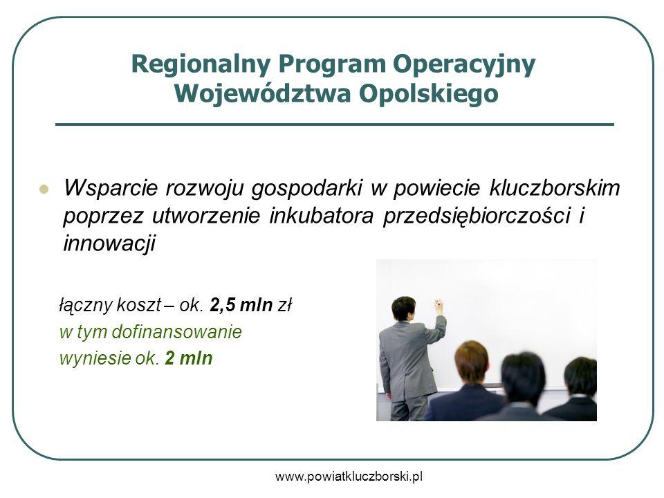 www.powiatkluczborski.pl Regionalny Program Operacyjny Województwa Opolskiego Wsparcie rozwoju gospodarki w powiecie kluczborskim poprzez utworzenie i