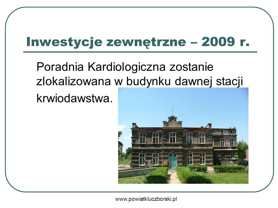 www.powiatkluczborski.pl Inwestycje zewnętrzne – 2009 r. Poradnia Kardiologiczna zostanie zlokalizowana w budynku dawnej stacji krwiodawstwa.