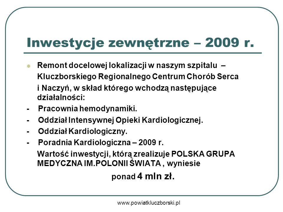 www.powiatkluczborski.pl Inwestycje zewnętrzne – 2009 r. Remont docelowej lokalizacji w naszym szpitalu – Kluczborskiego Regionalnego Centrum Chorób S