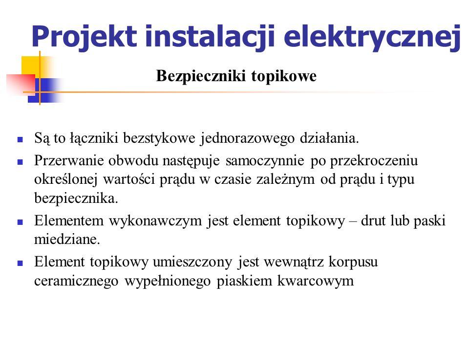 Projekt instalacji elektrycznej Są to łączniki bezstykowe jednorazowego działania. Przerwanie obwodu następuje samoczynnie po przekroczeniu określonej