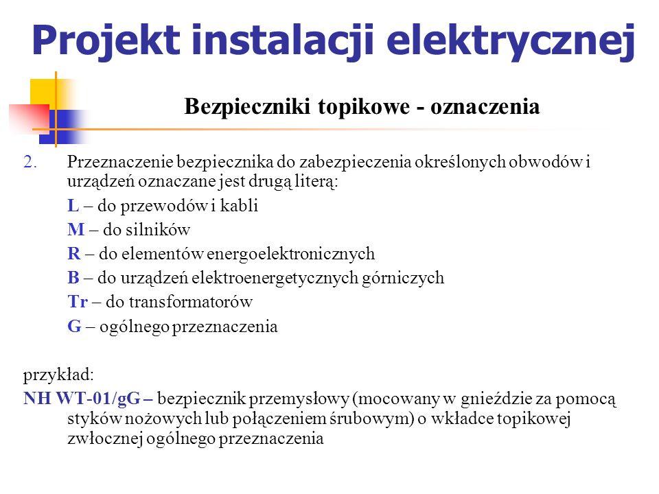 Projekt instalacji elektrycznej Przeznaczenie bezpiecznika do zabezpieczenia określonych obwodów i urządzeń oznaczane jest drugą literą: L – do przewo