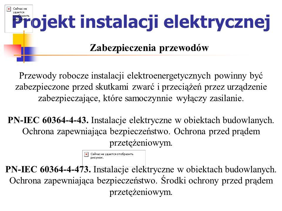Projekt instalacji elektrycznej Zabezpieczenia przewodów Przewody robocze instalacji elektroenergetycznych powinny być zabezpieczone przed skutkami zw