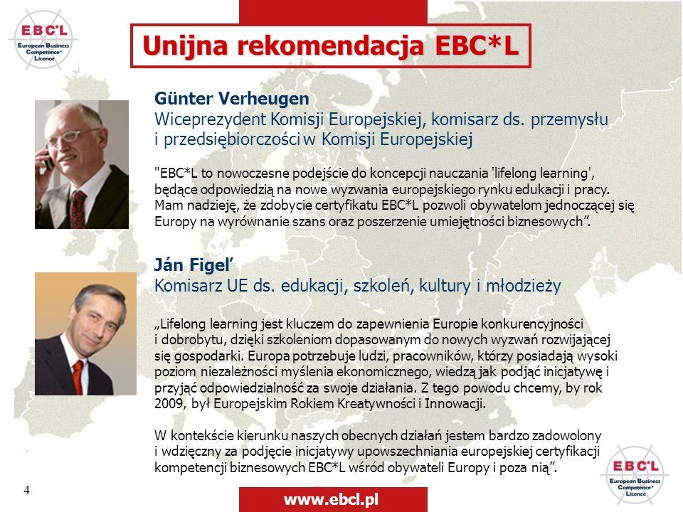 4 Unijna rekomendacja EBC*L Günter Verheugen Wiceprezydent Komisji Europejskiej, komisarz ds. przemysłu i przedsiębiorczości w Komisji Europejskiej