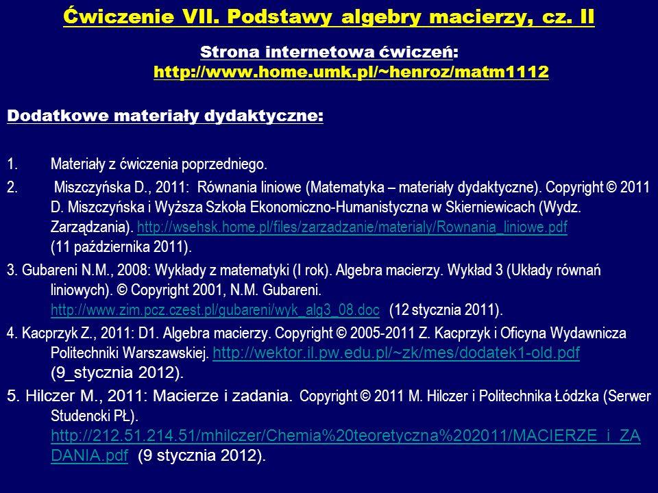 Ćwiczenie VII. Podstawy algebry macierzy, cz. II Strona internetowa ćwiczeń: http://www.home.umk.pl/~henroz/matm1112 Dodatkowe materiały dydaktyczne: