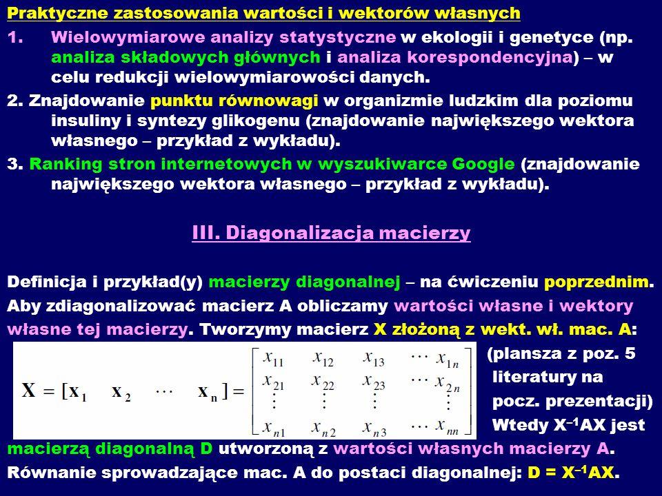 Praktyczne zastosowania wartości i wektorów własnych 1.Wielowymiarowe analizy statystyczne w ekologii i genetyce (np. analiza składowych głównych i an