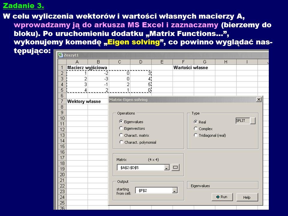 Zadanie 3. W celu wyliczenia wektorów i wartości własnych macierzy A, wprowadzamy ją do arkusza MS Excel i zaznaczamy (bierzemy do bloku). Po uruchomi