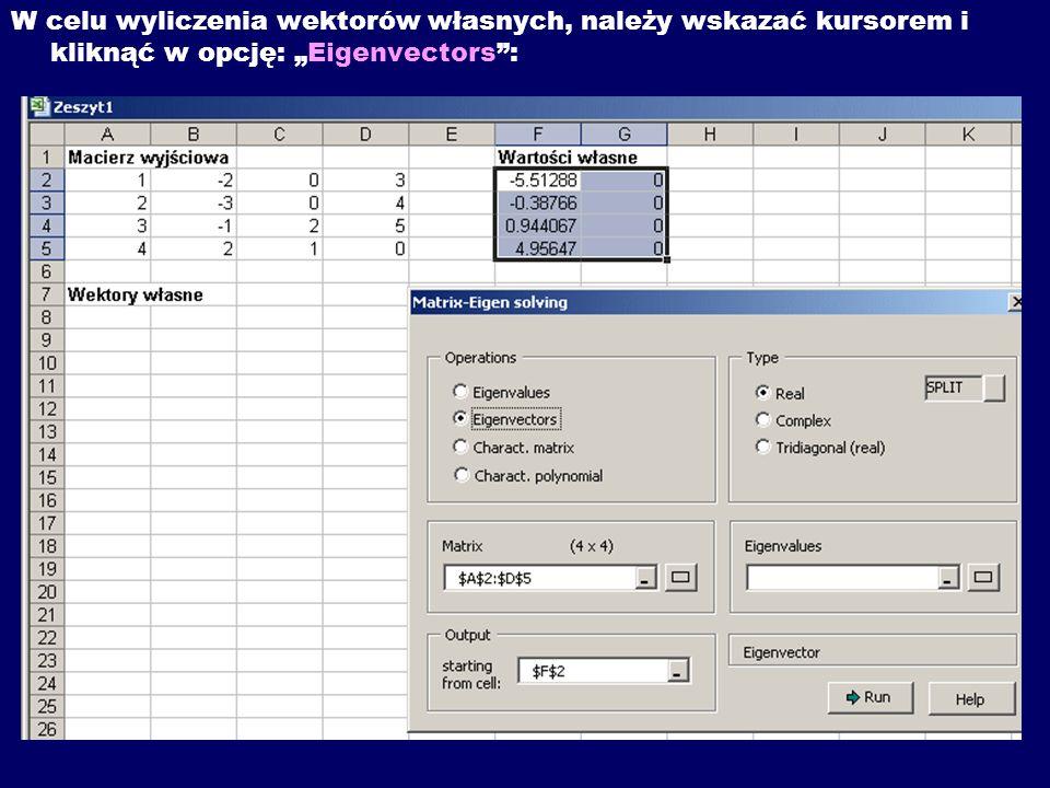 W celu wyliczenia wektorów własnych, należy wskazać kursorem i kliknąć w opcję: Eigenvectors: