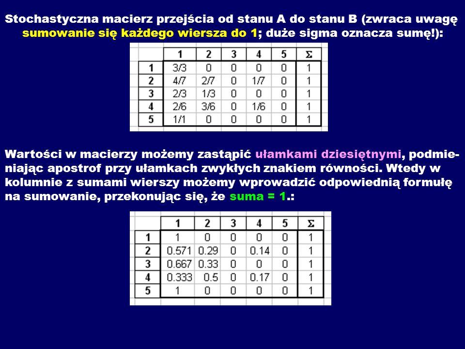 Stochastyczna macierz przejścia od stanu A do stanu B (zwraca uwagę sumowanie się każdego wiersza do 1; duże sigma oznacza sumę!): Wartości w macierzy