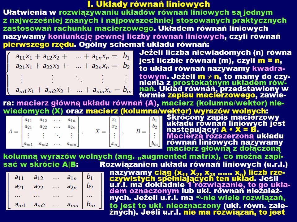 I. Układy równań liniowych Ułatwienia w rozwiązywaniu układów równań liniowych są jednym z najwcześniej znanych i najpowszechniej stosowanych praktycz