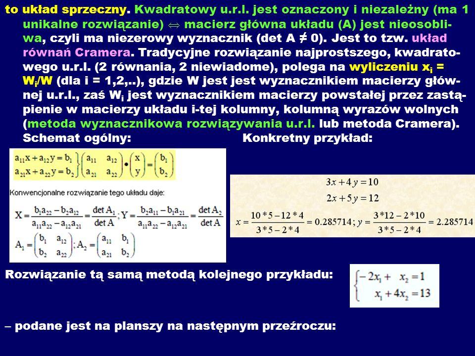 to układ sprzeczny. Kwadratowy u.r.l. jest oznaczony i niezależny (ma 1 unikalne rozwiązanie) macierz główna układu (A) jest nieosobli- wa, czyli ma n