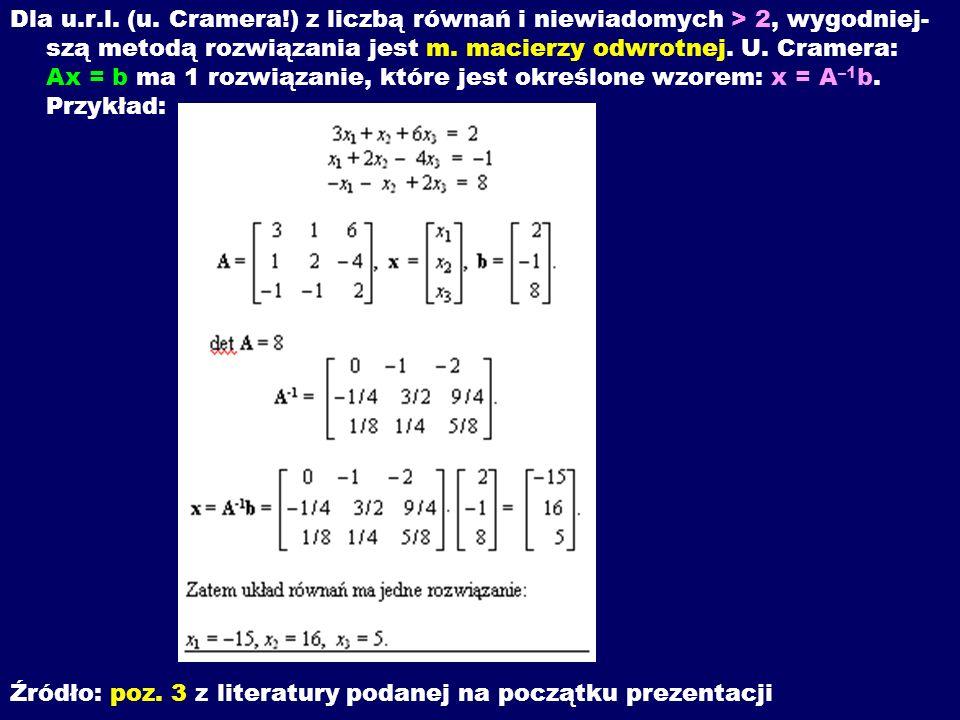 Dla u.r.l. (u. Cramera!) z liczbą równań i niewiadomych > 2, wygodniej- szą metodą rozwiązania jest m. macierzy odwrotnej. U. Cramera: Ax = b ma 1 roz
