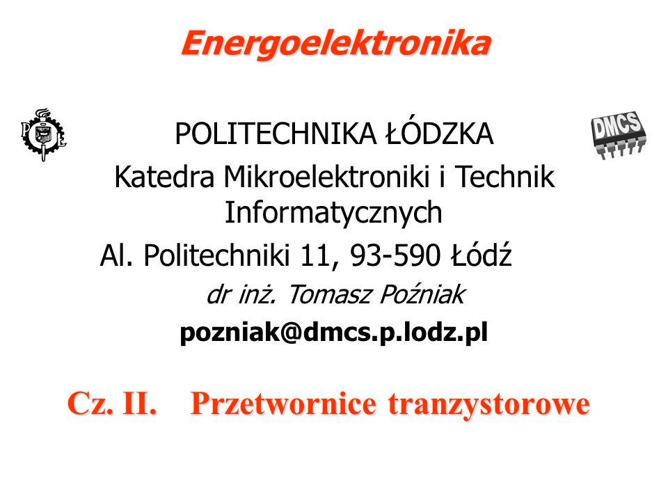 POLITECHNIKA ŁÓDZKA Katedra Mikroelektroniki i Technik Informatycznych Al. Politechniki 11, 93-590 Łódź dr inż. Tomasz Poźniak pozniak@dmcs.p.lodz.plE