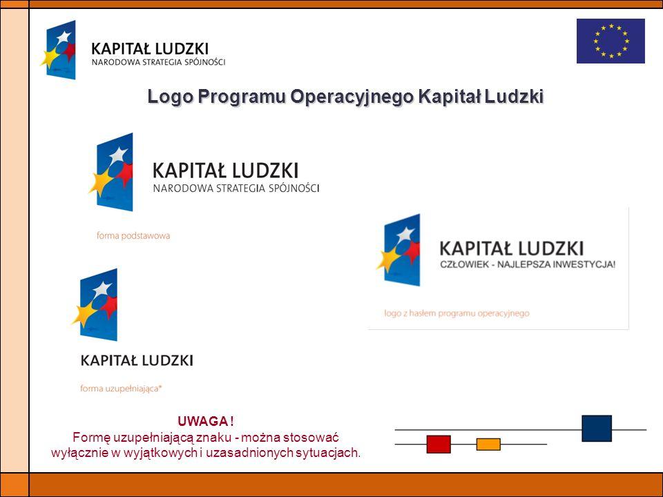 Logo Programu Operacyjnego Kapitał Ludzki UWAGA ! Formę uzupełniającą znaku - można stosować wyłącznie w wyjątkowych i uzasadnionych sytuacjach.