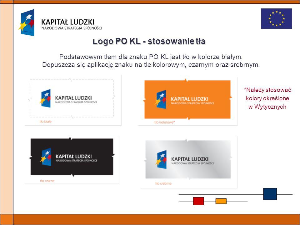 Logo PO KL - stosowanie tła Podstawowym tłem dla znaku PO KL jest tło w kolorze białym. Dopuszcza się aplikację znaku na tle kolorowym, czarnym oraz s