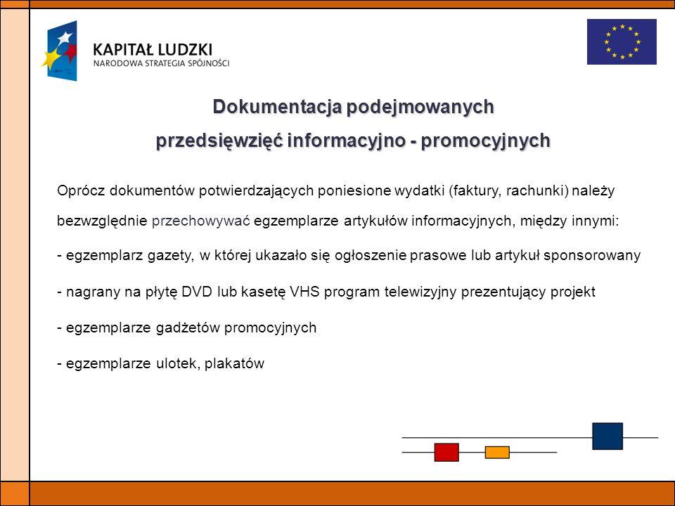 Dokumentacja podejmowanych przedsięwzięć informacyjno - promocyjnych Oprócz dokumentów potwierdzających poniesione wydatki (faktury, rachunki) należy