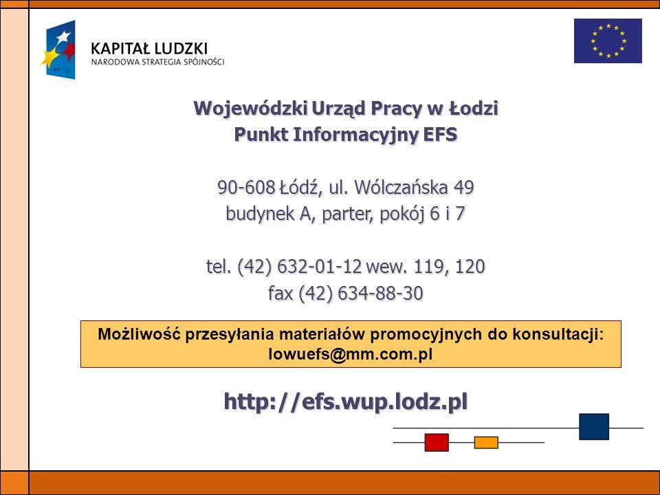Wojewódzki Urząd Pracy w Łodzi Punkt Informacyjny EFS 90-608 Łódź, ul. Wólczańska 49 budynek A, parter, pokój 6 i 7 tel. (42) 632-01-12 wew. 119, 120