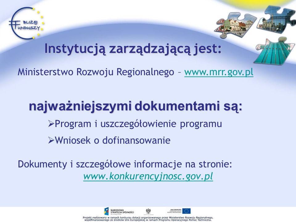 Instytucją zarządzającą jest: Program i uszczegółowienie programu Wniosek o dofinansowanie Dokumenty i szczegółowe informacje na stronie: www.konkuren