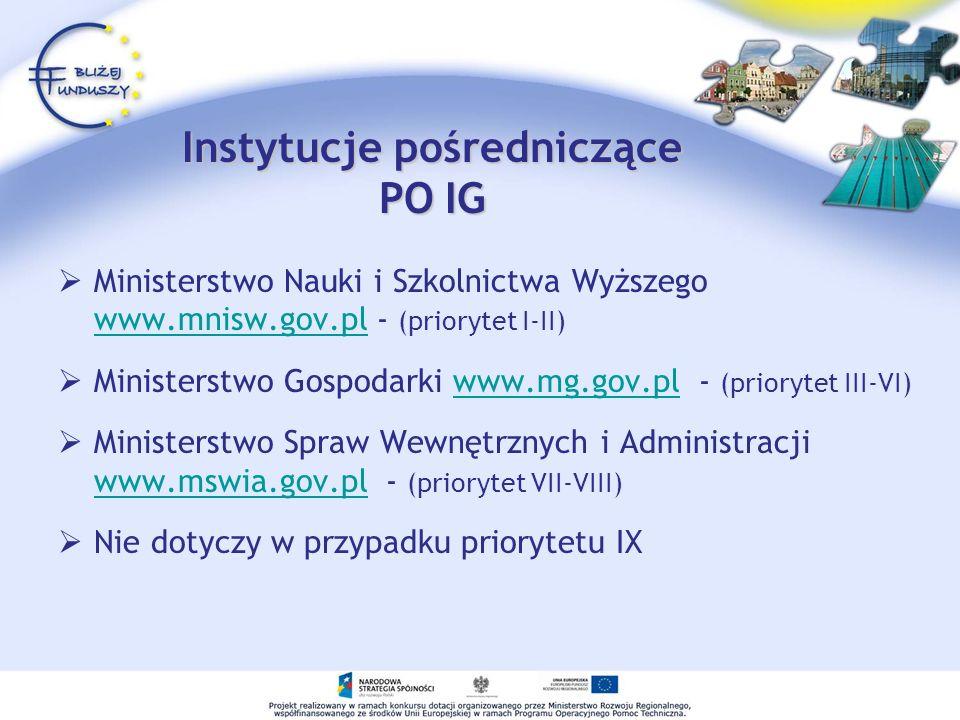 Instytucje pośredniczące PO IG Ministerstwo Nauki i Szkolnictwa Wyższego www.mnisw.gov.pl - (priorytet I-II) www.mnisw.gov.pl Ministerstwo Gospodarki