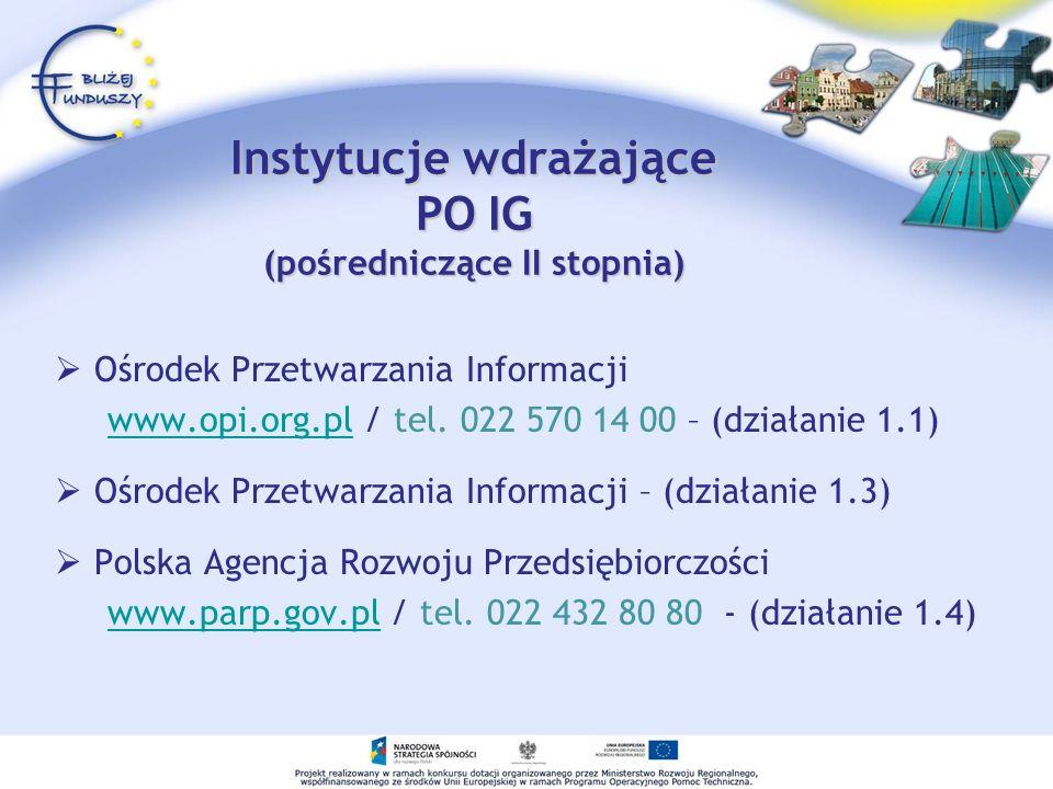 Instytucje wdrażające PO IG (pośredniczące II stopnia) Ośrodek Przetwarzania Informacji www.opi.org.pl / tel. 022 570 14 00 – (działanie 1.1)www.opi.o