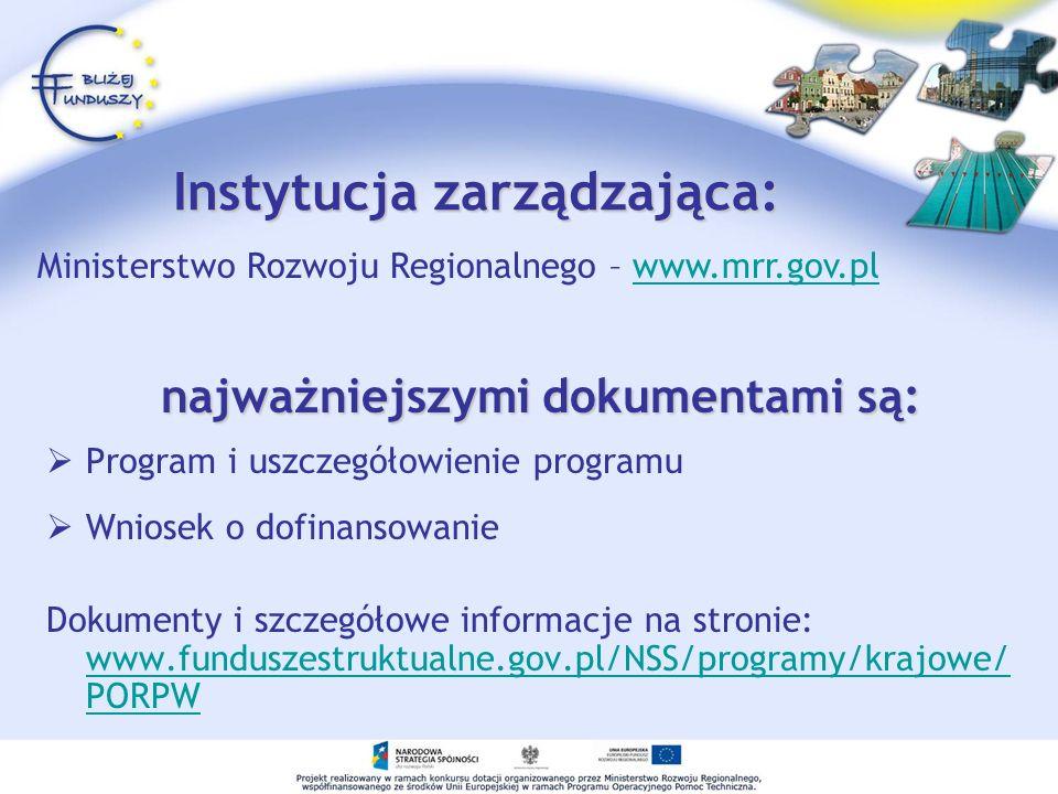 Instytucja zarządzająca: Program i uszczegółowienie programu Wniosek o dofinansowanie Dokumenty i szczegółowe informacje na stronie: www.funduszestruk