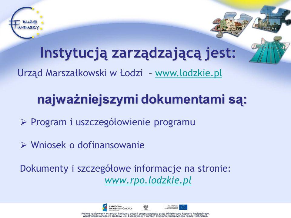 Instytucją zarządzającą jest: Program i uszczegółowienie programu Wniosek o dofinansowanie Dokumenty i szczegółowe informacje na stronie: www.rpo.lodz