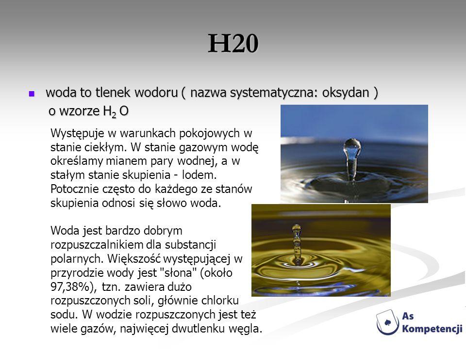 H20 woda to tlenek wodoru ( nazwa systematyczna: oksydan ) woda to tlenek wodoru ( nazwa systematyczna: oksydan ) o wzorze H 2 O o wzorze H 2 O Występ