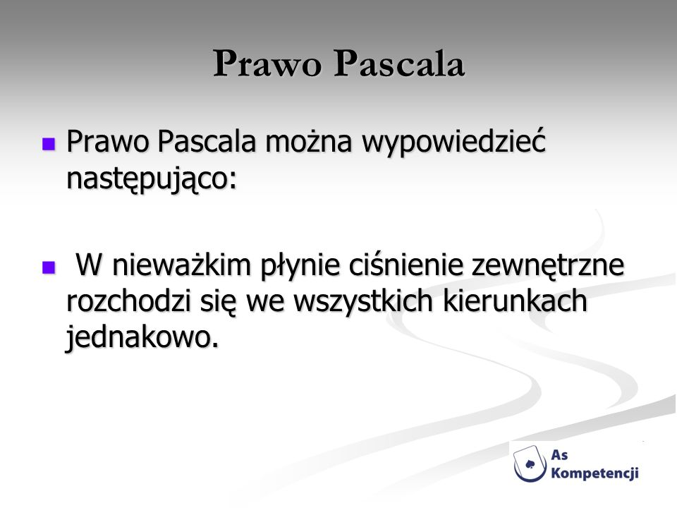 Prawo Pascala Prawo Pascala można wypowiedzieć następująco: Prawo Pascala można wypowiedzieć następująco: W nieważkim płynie ciśnienie zewnętrzne rozc