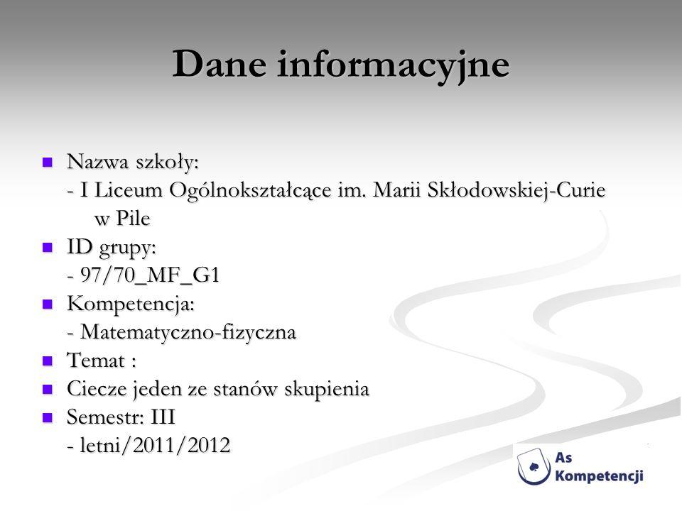 Dane informacyjne Nazwa szkoły: Nazwa szkoły: - I Liceum Ogólnokształcące im. Marii Skłodowskiej-Curie w Pile w Pile ID grupy: ID grupy: - 97/70_MF_G1