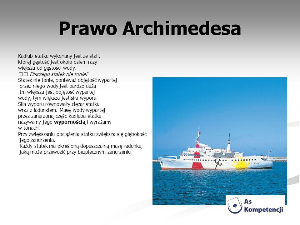 Prawo Archimedesa Kadłub statku wykonany jest ze stali, której gęstość jest około osiem razy większa od gęstości wody. Dlaczego statek nie tonie? Stat