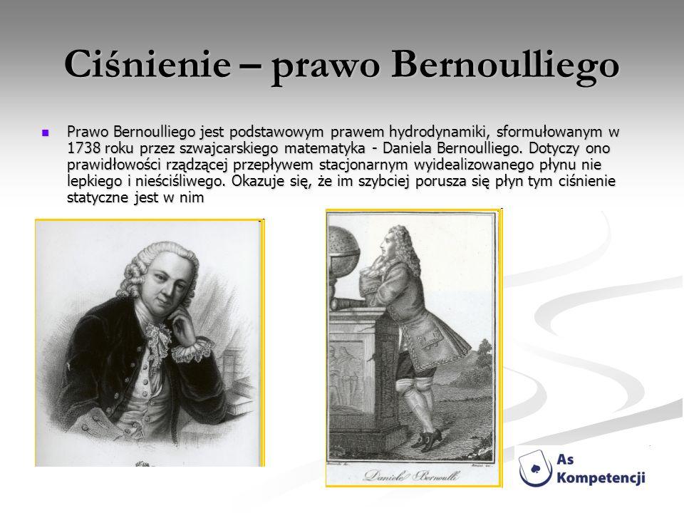 Ciśnienie – prawo Bernoulliego Prawo Bernoulliego jest podstawowym prawem hydrodynamiki, sformułowanym w 1738 roku przez szwajcarskiego matematyka - D