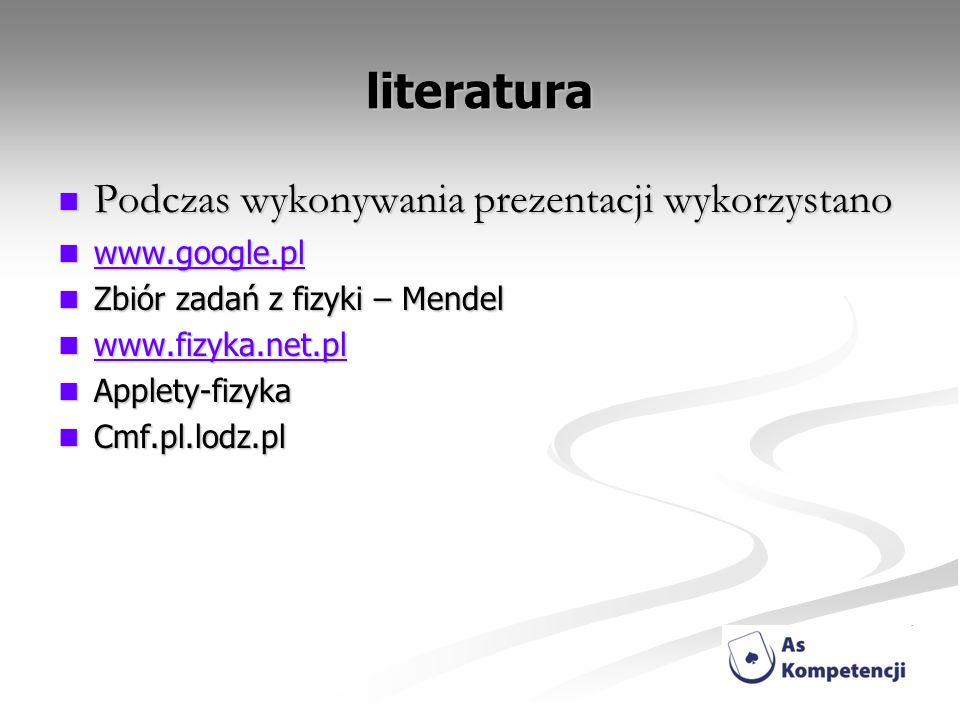 literatura Podczas wykonywania prezentacji wykorzystano Podczas wykonywania prezentacji wykorzystano www.google.pl www.google.pl www.google.pl Zbiór z