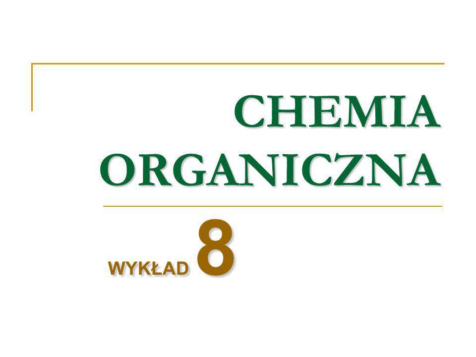 CHEMIA ORGANICZNA WYKŁAD 8