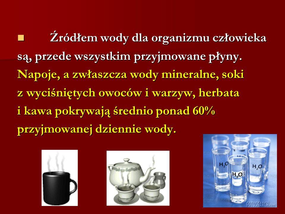 Źródłem wody dla organizmu człowieka Źródłem wody dla organizmu człowieka są, przede wszystkim przyjmowane płyny. Napoje, a zwłaszcza wody mineralne,