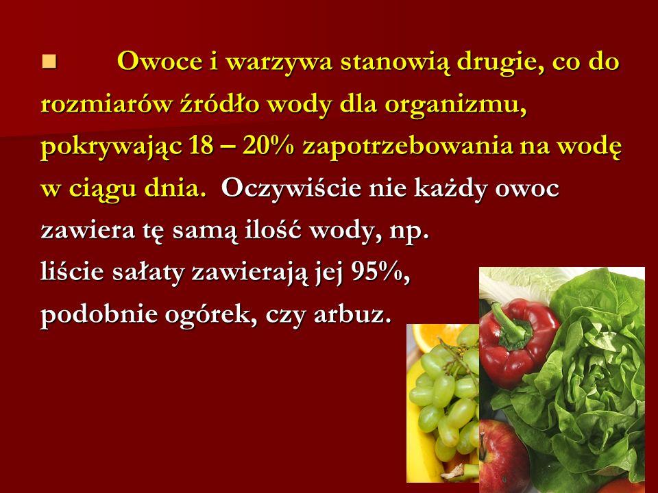 Owoce i warzywa stanowią drugie, co do Owoce i warzywa stanowią drugie, co do rozmiarów źródło wody dla organizmu, pokrywając 18 – 20% zapotrzebowania