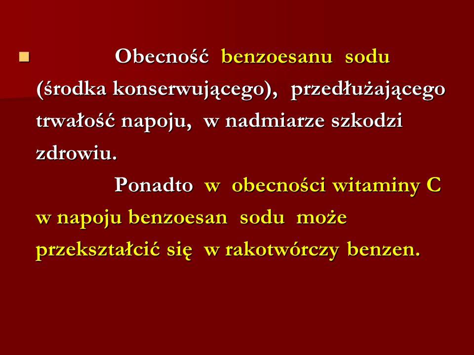 Obecność benzoesanu sodu Obecność benzoesanu sodu (środka konserwującego), przedłużającego trwałość napoju, w nadmiarze szkodzi zdrowiu. Ponadto w obe