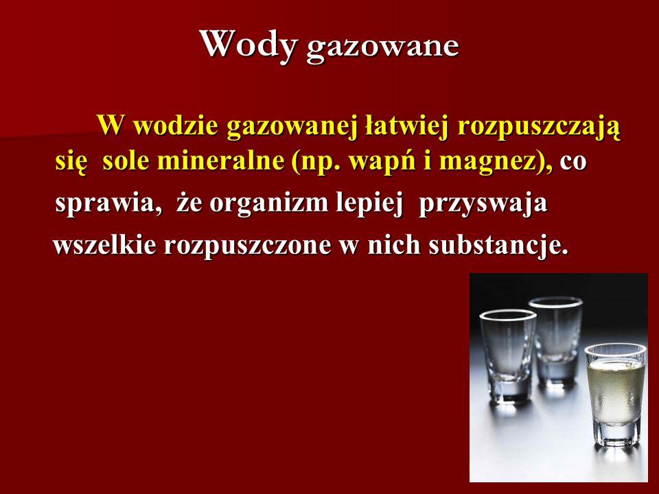 Wody gazowane W wodzie gazowanej łatwiej rozpuszczają się sole mineralne (np. wapń i magnez), co sprawia, że organizm lepiej przyswaja wszelkie rozpus